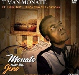 T Man - Monate Ft. Tsebe Boy & Tebza Ngwana and SASSASA (2019)